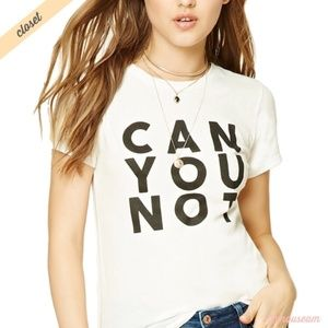 """[Forever 21] """"Can You Not"""" Graphic Tee"""